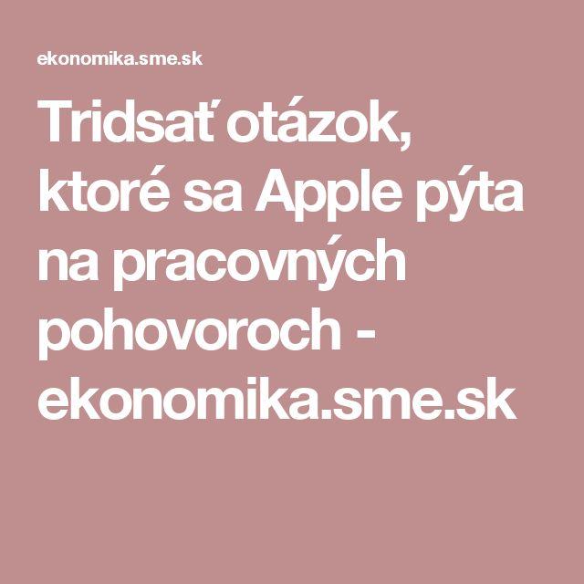 Tridsať otázok, ktoré sa Apple pýta na pracovných pohovoroch - ekonomika.sme.sk