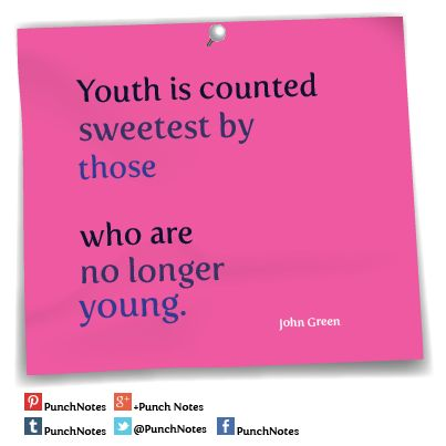 *Youth* A John Green wisdom quote.