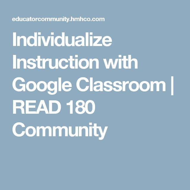 Individualize Instruction with Google Classroom | READ 180 Community