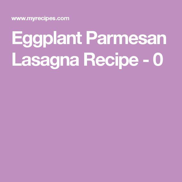 Eggplant Parmesan Lasagna Recipe - 0