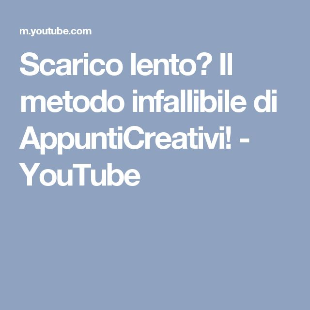 Scarico lento? Il metodo infallibile di AppuntiCreativi! - YouTube