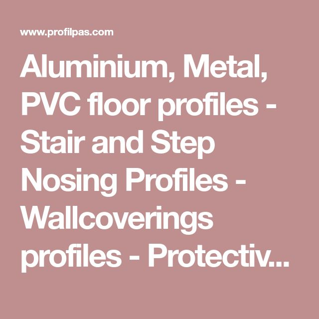 Aluminium, Metal, PVC floor profiles - Stair and Step Nosing Profiles - Wallcoverings profiles - Protective Edging