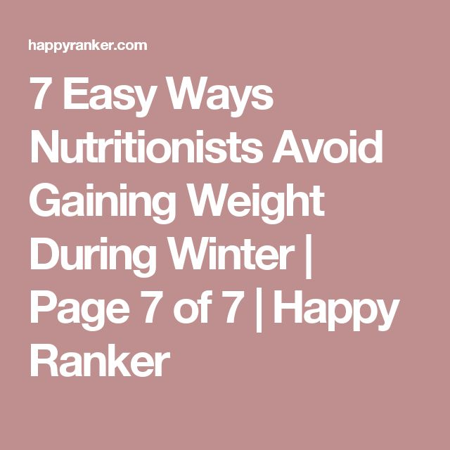 7 Easy Ways Nutritionists Avoid Gaining Weight During Winter | Page 7 of 7 | Happy Ranker