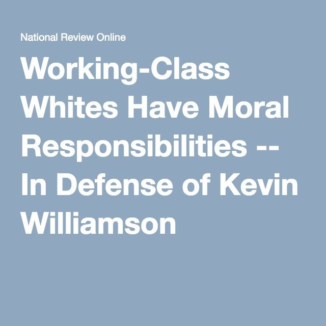 Working-Class Whites Have Moral Responsibilities -- In Defense of Kevin Williamson