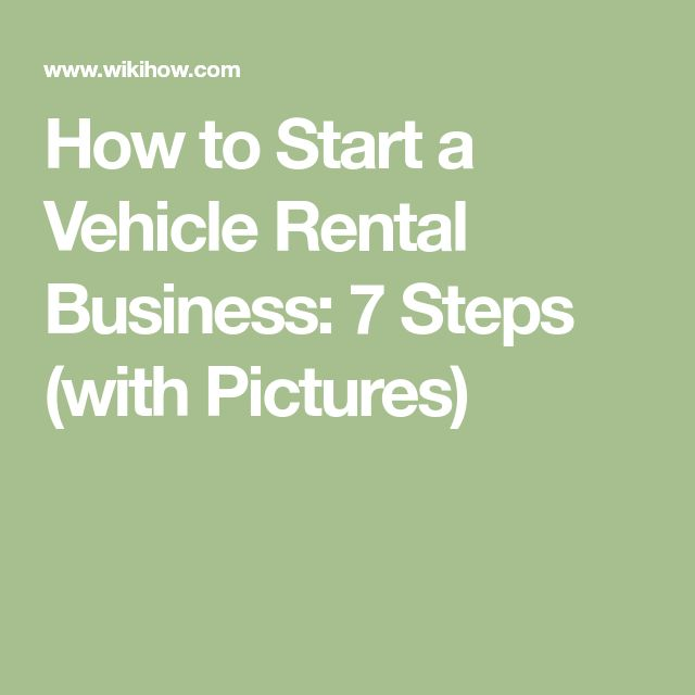 How to Start a Vehicle Rental Business: 7 Steps (with Pictures)