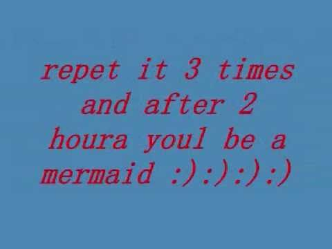 mermaid spell that works (TRYING I WILL FIND OUT IN 2 HOURS) A few hours have passed and I'm still human! :( No tail i have also spashed water on myself and still no tail! This was a fail! ;(