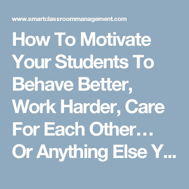 How To Motivate Your Students To Behave Better, Work Harder, Care For Each Other… Or Anything Else You Want From Them | Smart Classroom Management
