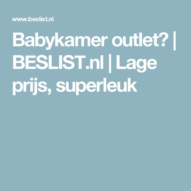 Babykamer outlet? | BESLIST.nl | Lage prijs, superleuk