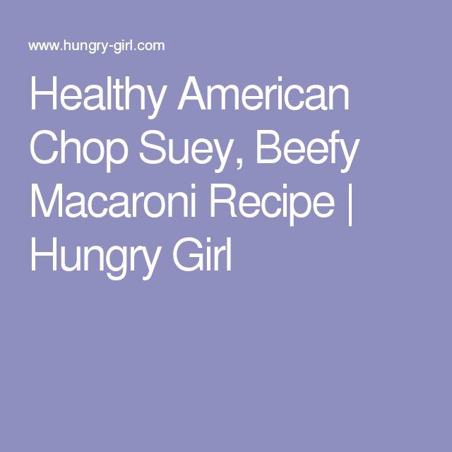 Healthy American Chop Suey, Beefy Macaroni Recipe | Hungry Girl