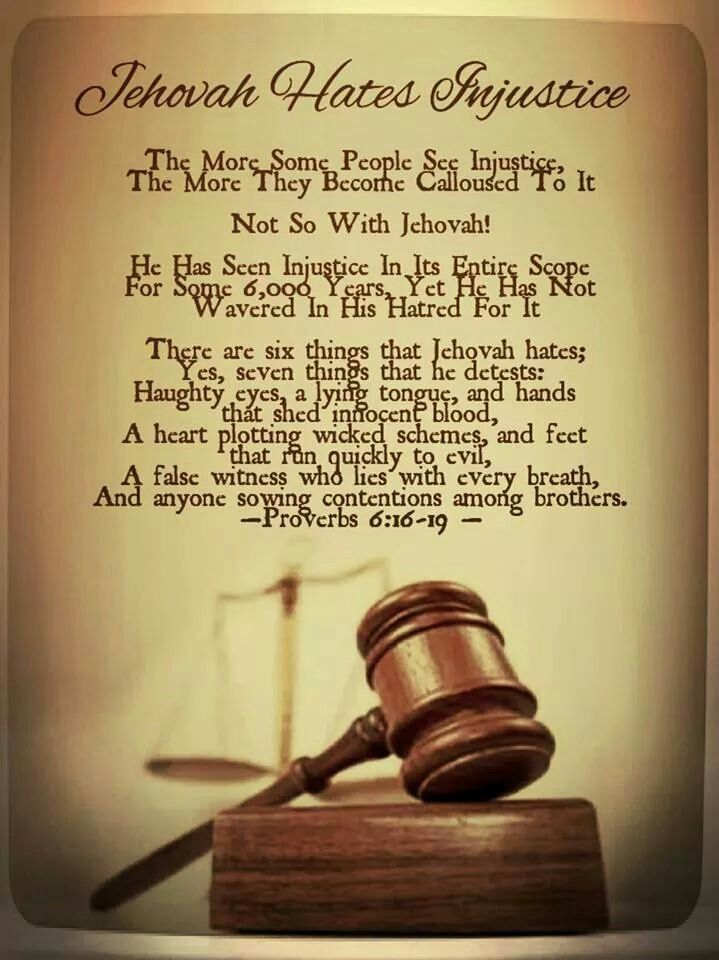 Jehovah Hates Injustice The More Some People See Injustice, The More They Become Calloused To It Not So With Jehovah! He Has Seen Injustice In Its Entire Scope For Some 6,000 Years, Yet He Has Not Wavered In His Hatred For it.