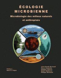 Écologie microbienne : microbiologie des milieux naturels      et anthropisés / sous la direction de Jean-Claude Bertrand,      Pierre Caumette, Philippe Lebaron... [et al.] ; préface, Hans G.      Trüper.