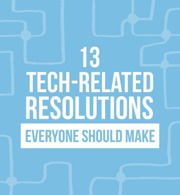 13 Tech Resolutions Everyone Should Make