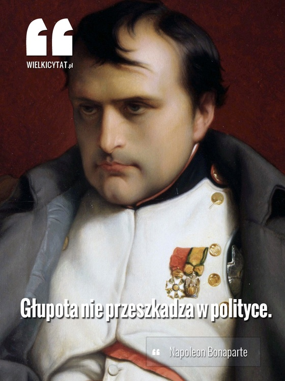 """""""Głupota nie przeszkadza w polityce. """" - #Napoleon #Bonaparte #cytat"""
