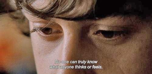 """No one can truly know how anyone thinks or feels"""
