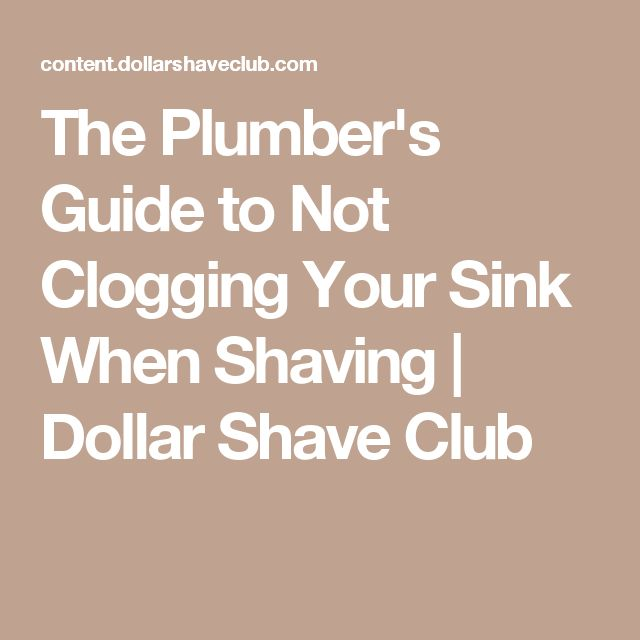 The Plumber's Guide to Not Clogging Your Sink When Shaving   Dollar Shave Club