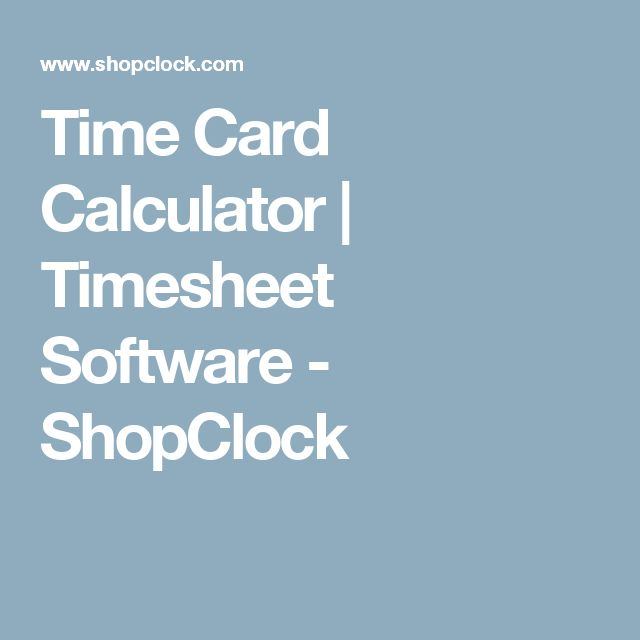 Time Card Calculator | Timesheet Software - ShopClock