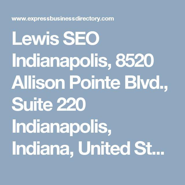 Lewis SEO Indianapolis, 8520 Allison Pointe Blvd., Suite 220 Indianapolis, Indiana,  United States, , Indianapolis, Indiana, 46250, United States
