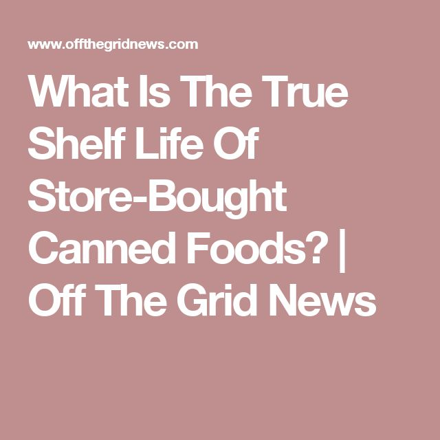 What Is The True Shelf Life Of Store-Bought Canned Foods?  | Off The Grid News