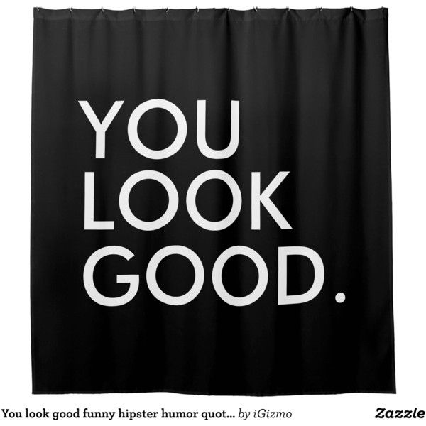 You Look Good Funny Hipster Humor Quote Saying Shower Curtain (£50) ❤ Liked