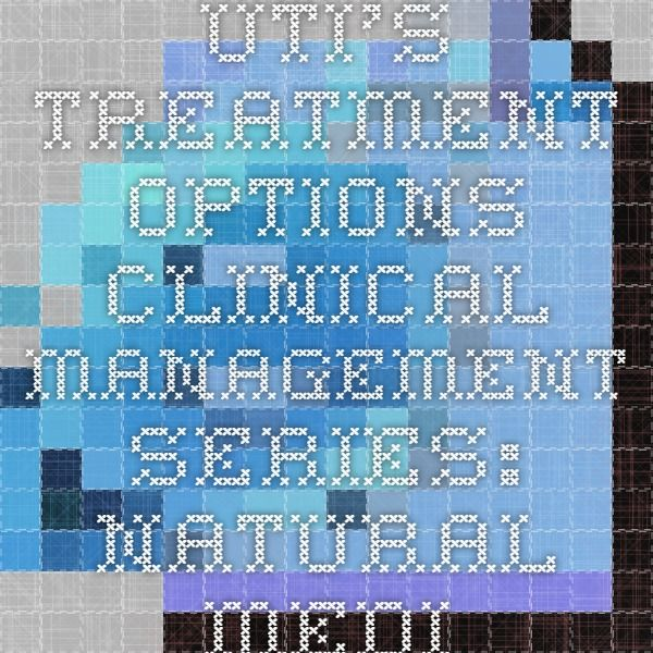 UTI's - treatment options Clinical Management Series: Natural Medicines Comprehensive Database