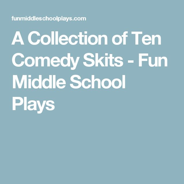 A Collection of Ten Comedy Skits - Fun Middle School Plays
