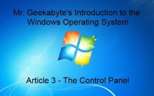 Check out Mr. Geekabyte's newest blog post all to do with learning to use the Windows Control Panel.