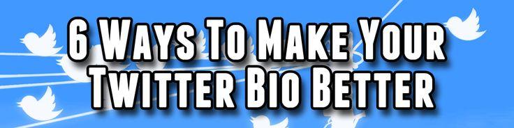 6 Ways To Make Your Twitter Bio Better #SocialMedia