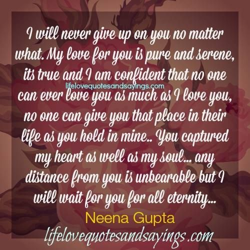 I Gave Up On You Quotes: There Is No One Else, Regardless Of How Long It Takes My