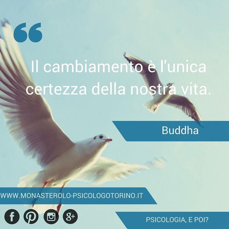 Life Coaching www.warriorsproject.it Il cambiamento è l'unica certezza della nostra vita. #Buddha #Aforismi