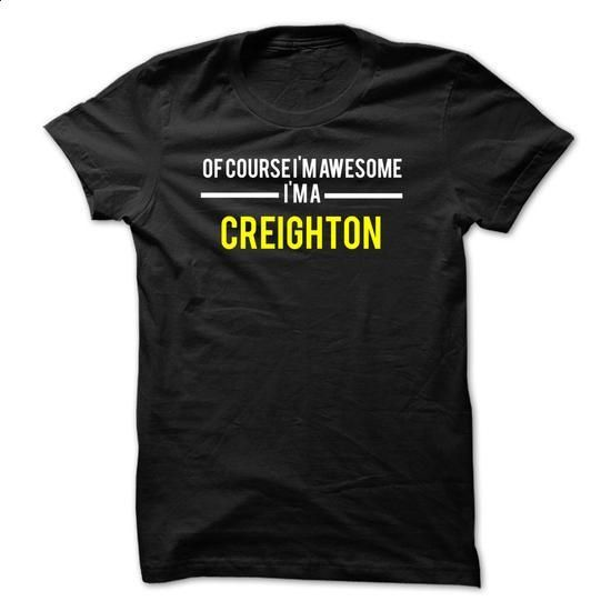 Of course Im awesome Im a CREIGHTON - #funny tshirts #dress shirts for men. GET YOURS => https://www.sunfrog.com/Names/Of-course-Im-awesome-Im-a-CREIGHTON-F99F90.html?60505