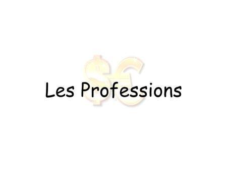 Les Professions Un médecin Un docteur Un(e) infirmier (ère) Un(e) dentiste Un(e) vétérinaire Un(e) pharmacien(ne) Un(e) technicien(ne) Un ingénieur.