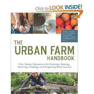 THE URBAN FARM HANDBOOK: CITY-SLICKER RESOURCES FOR GROWING, RAISING, SOURCING, TRADING, AND PREPARING WHAT YOU EAT $16.47
