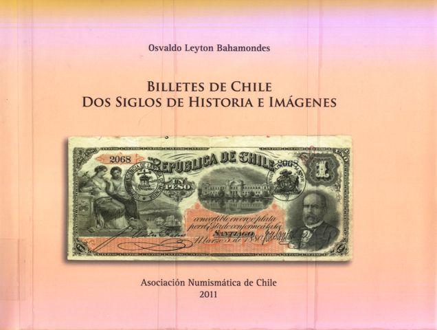 """""""Billetes de Chile. Dos siglos de historia e imágenes"""" Osvaldo Leyton (2011)."""