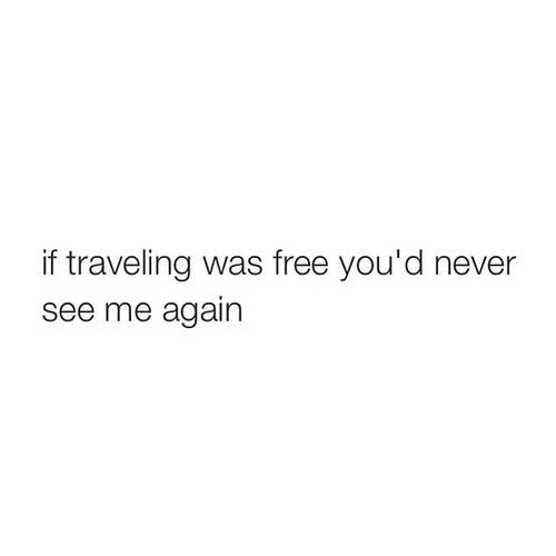 Unless we bumped into each other at an airport... pretty much