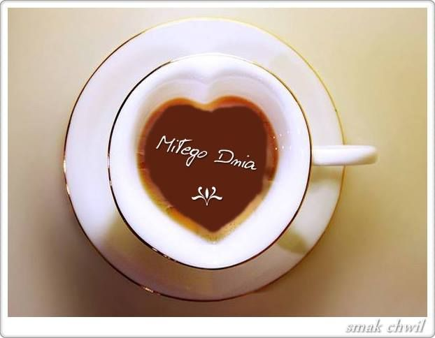 Miłego Dnia #milegodnia kawa serce