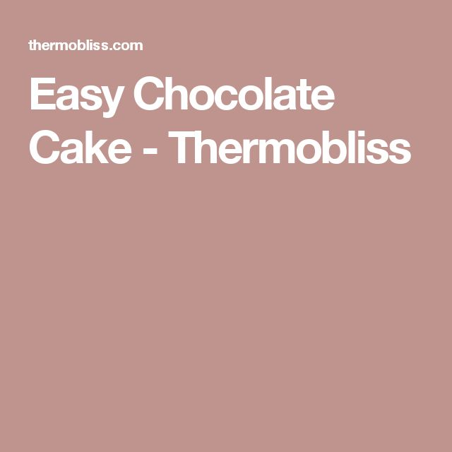 Easy Chocolate Cake - Thermobliss
