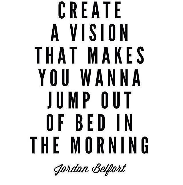 Rise and Shine! Motivational quote to help you envision the best life possible. Jordan Belfort