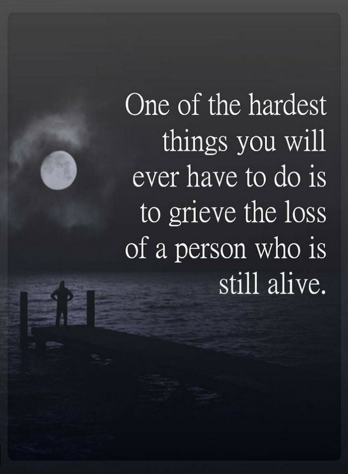 Quotes One Of The Hardest Things You Will Ever Have To Do Is To Grieve The Loss Of A Person Who Is Still Alive