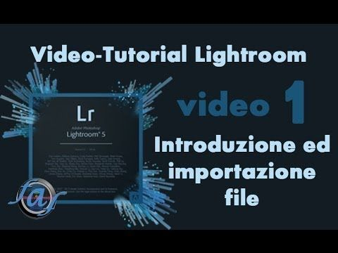 Video Tutorial Lightroom - Introduzione ed Importazione Foto