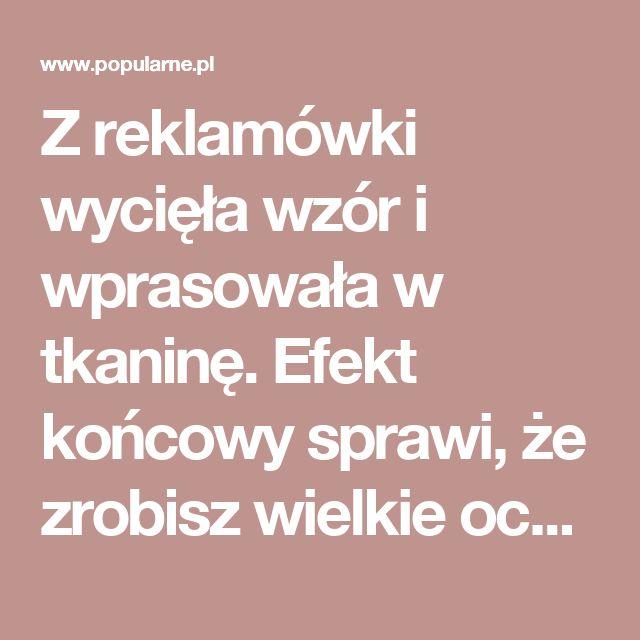 Z reklamówki wycięła wzór i wprasowała w tkaninę. Efekt końcowy sprawi, że zrobisz wielkie oczy! | Popularne.pl