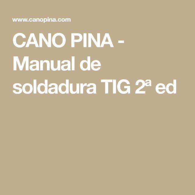 CANO PINA - Manual de soldadura TIG 2ª ed