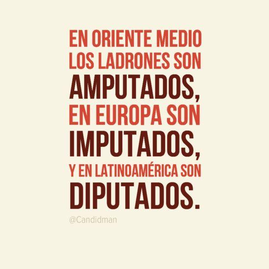 """#Humor """"En Oriente Medio los ladrones son #Amputados, en #Europa son #Imputados, y en #Latinoamerica son #Diputados."""" vía @Candidman"""