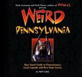 Weird Pennsylvania: Your Travel Guide to America's Best Kept Secrets