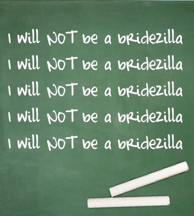 I will NOT be a bridezilla #wedding #bride #quote. Wait I AM not a bridezilla. Never was, never will.