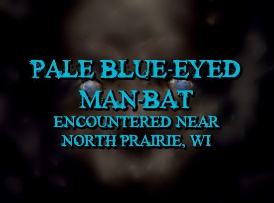 Pale Blue-Eyed Man-Bat Encountered Near North Prairie, WI - http://www.phantomsandmonsters.com/2018/03/pale-blue-eyed-man-bat-encountered-near.html -   bizarre encounters, cryptozoology, eyewitness accounts, flying humanoids, Man-Bat, mothman, Mothman Dynasty, multiple sightings, owlman, unexplained activity, unknown creature, Wisconsin