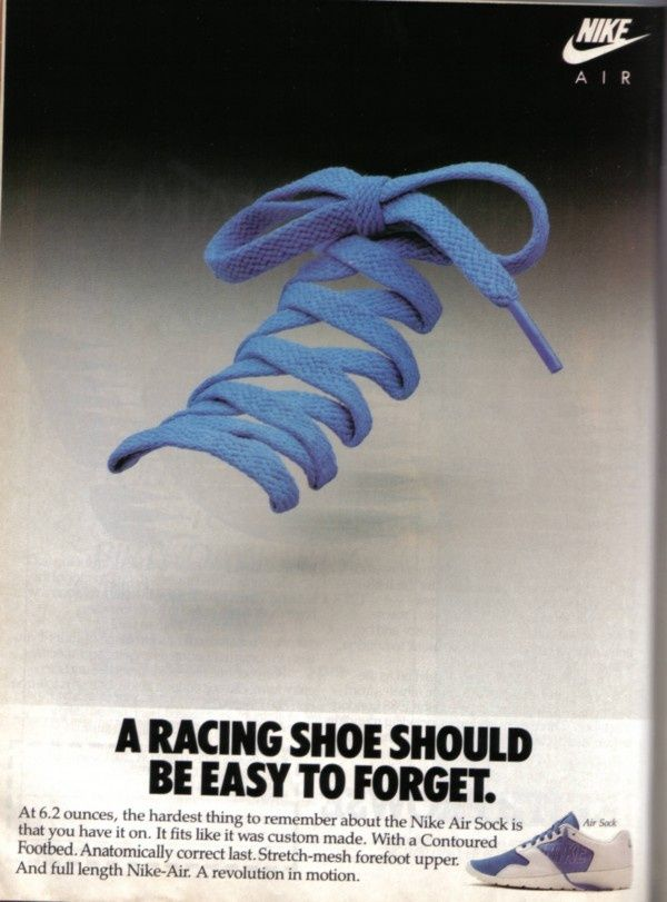 Nike claims in this ad that good shoes should easily be forgotten. In other words, they have to be so light and so comfortable that you're not conscious of them being on your very own two feet. Voice: forgetful