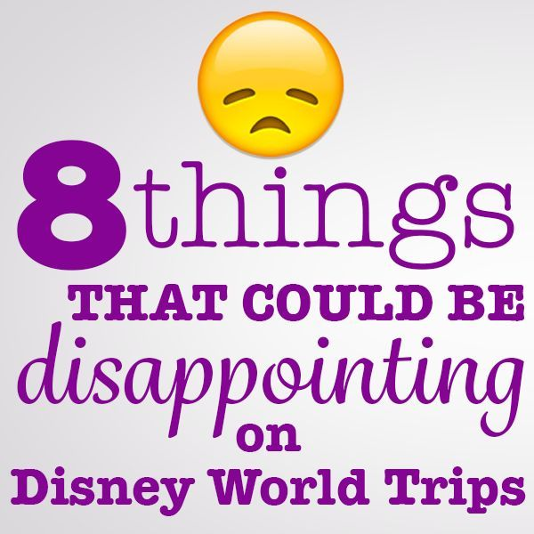 8 things that could be disappointing on your Disney World trip (although not if you prepare ahead of time and know what to expect)