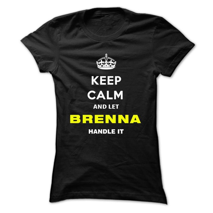 Keep Calm And Let Brenna Handle It - T-Shirt, Hoodie, Sweatshirt