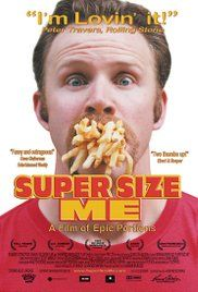 Super Size Me (2004) - While examining the influence of the fast food industry, Morgan Spurlock personally explores the consequences on his health of a diet of solely McDonald's food for one month.