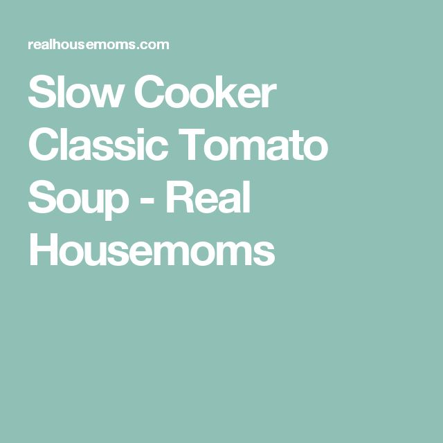 Slow Cooker Classic Tomato Soup - Real Housemoms